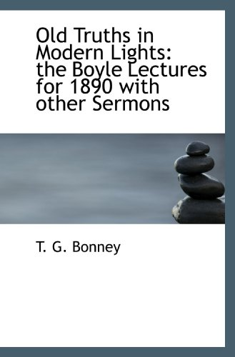 Old Truths in Modern Lights: the Boyle Lectures for 1890 with other Sermons