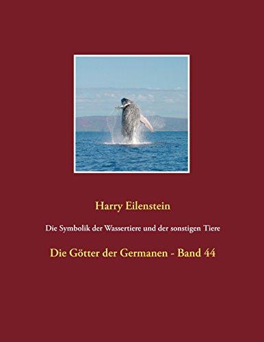 Tier-symbolik (Die Symbolik der Wassertiere und der sonstigen Tiere: Die Götter der Germanen - Band 44)