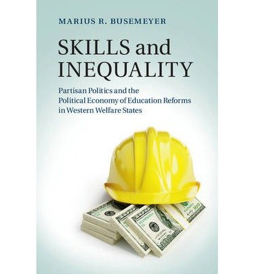 [(Skills and Inequality: Partisan Politics and the Political Economy of Education Reforms in Western Welfare States)] [ By (author) Marius R. Busemeyer ] [September, 2014]