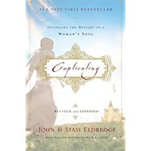 Captivating Revised & Updated: Unveiling the Mystery of a Woman's Soul by John Eldredge, Stasi Eldredge (2011) Paperback