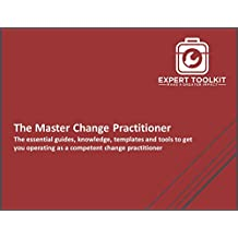 The Change Practitioner Expert Bundle: The essential guides, knowledge, templates and tools to get you operating as a competent change practitioner (English Edition)