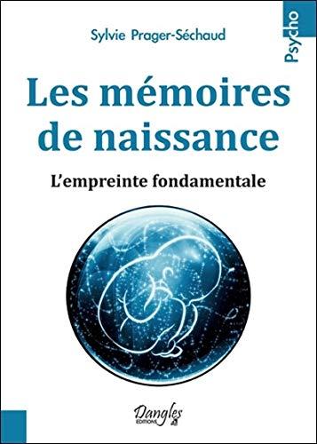 Les mémoires de naissance - L'empreinte fondamentale par Sylvie Prager-Séchaud