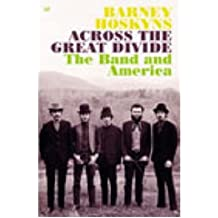 "Across the Great Divide The ""Band"" and America by Hoskyns, Barney ( Author ) ON Jul-03-2003, Paperback"