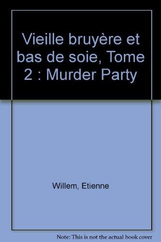 Vieille bruyère et bas de soie, Tome 2 : Murder Party