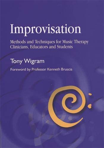 Improvisation: Methods and Techniques for Music Therapy Clinicians, Educators, and Students por Tony Wigram