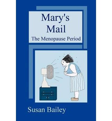 Bailey, Susan [ Mary's Mail, the Menopause Period [ MARY'S MAIL, THE MENOPAUSE PERIOD ] By Bailey, Susan ( Author )Sep-21-2009 Paperback ] [ MARY'S MAIL, THE MENOPAUSE PERIOD [ MARY'S MAIL, THE MENOPAUSE PERIOD ] BY BAILEY, SUSAN ( AUTHOR