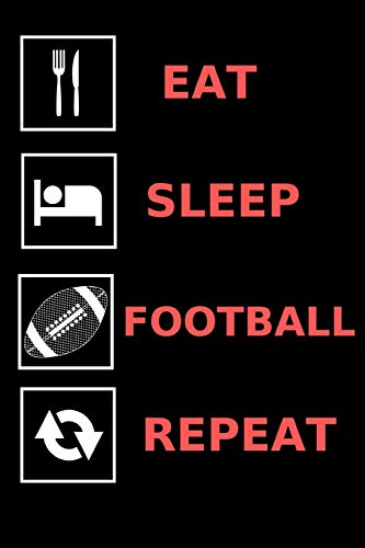 Eat, Sleep, Football, Repeat: Fun Notebook Gift for  Birthday / Christmas / Coworker / American Football Fan / Dad