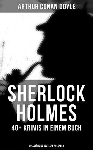 Sherlock Holmes: 40+ Krimis in einem Buch (Vollständige deutsche Ausgaben): Späte Rache + Das Zeichen der Vier + Das Tal des Grauens + Holmes' erstes Abenteuer ... + Das letzte Problem und andere Krimis