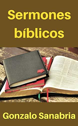 Sermones bíblicos: Bosquejos de la Biblia para predicar por Gonzalo Sanabria