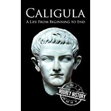 Caligula: A Life From Beginning to End (English Edition)