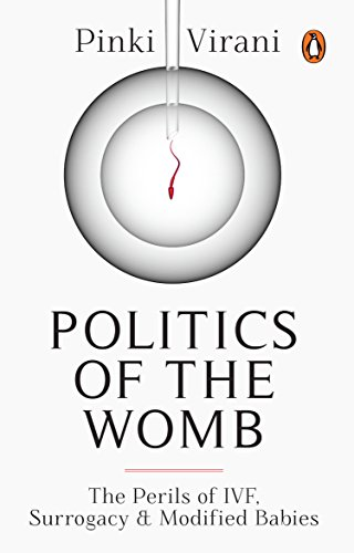 Politics of the Womb: The Perils of IVF, Surrogacy & Modified Babies