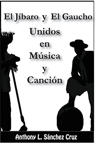 El Jíbaro y El Gaucho Unidos En Música y Canción por Anthony L Sanchez Cruz