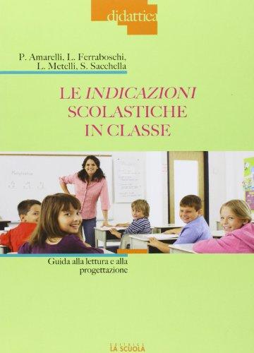 Le indicazioni scolastiche in classe. Guida alla lettura e alla progettazione