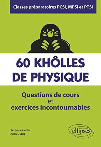 60 khôlles de Physique - Questions de cours et exercices incontournables - Classes préparatoires PCSI, MPSI et PTSI par Gottar Stéphane