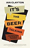 It's The Beer Talking: Adventures In Public Houses