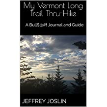 My Vermont Long Trail Thru-Hike: A Bull$@#! Journal and Guide (English Edition)