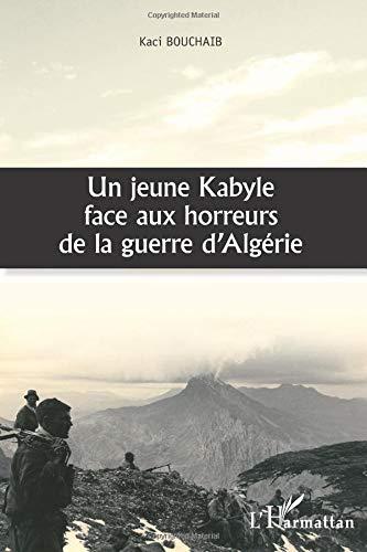 Un jeune Kabyle face aux horreurs de la guerre d'Algérie par Kaci Bouchaib