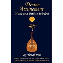 [(Divine Attunement: Music as a Path to Wisdom)] [Author: Yuval Ron] published on (June, 2014)