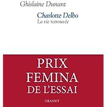 Charlotte Delbo : La vie retrouvée - Prix Femina Essai 2016