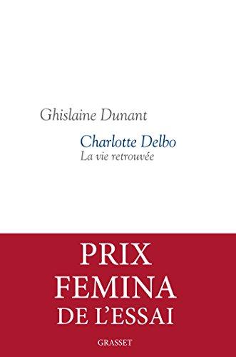 Charlotte Delbo : La vie retrouve - Prix Femina Essai 2016