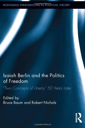 Isaiah Berlin and the Politics of Freedom: 'Two Concepts of Liberty' 50 Years Later (Routledge Innovations in Political Theory) (2013-02-11)