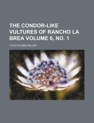 The Condor-Like Vultures of Rancho La Brea Volume 6, No. 1 (Rancho La Brea)
