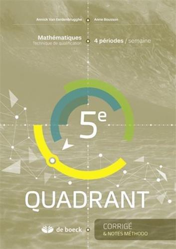 Mathématiques 5e Quadrant : 4 périodes/semaine, corrigé par Françoise Van Dieren