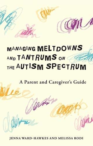 Managing Meltdowns and Tantrums on the Autism Spectrum: A Parent and Caregiver's Guide (English Edition)