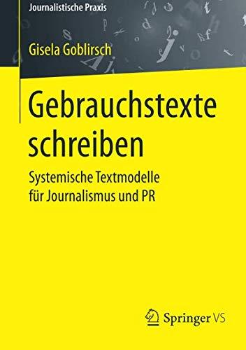 Gebrauchstexte schreiben: Systemische Textmodelle für Journalismus und PR (Journalistische Praxis)