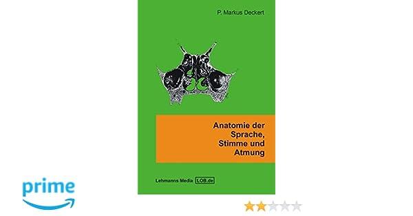 Anatomie der Sprache, Stimme und Atmung: Ein Arbeitsbuch für ...