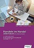 Handeln im Handel: 3. Ausbildungsjahr im Einzelhandel: Lernfelder 11 bis 14: Arbeitsbuch - Hans Jecht, Marcel Kunze, Rainer Tegeler, Peter Limpke