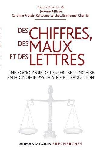 Des chiffres des maux et des lettres: Une sociologie de l'expertise judiciaire en conomie, psychiatrie et traduction de Jrme Plisse (25 janvier 2012) Broch