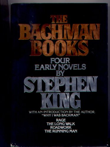 The Bachman Books : Four Early Novels by Stephen King (omnibus of Rage, The Long Walk, Roadwork and The Running Man)