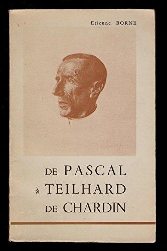 De Pascal  Teilhard de Chardin : Prced d'un Hommage  Pascal... Par tienne Borne