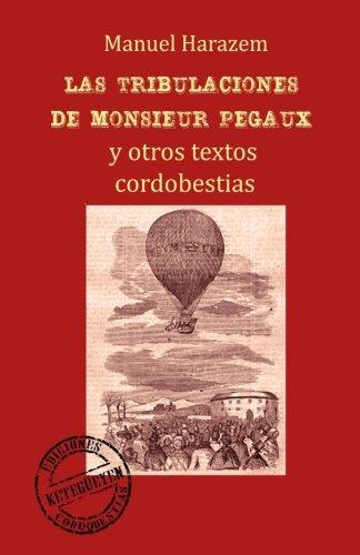 Descargar Libro Las tribulaciones de Monsieur Pegaux y otros textos cordobestias de Manuel Harazem