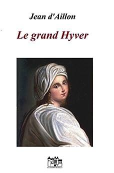 Le grand hyver (Récit des équipées de Trois-Sueurs, brigand et homme de main de Philippe d'Orléans t. 2) par [d'Aillon, Jean]