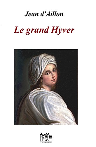 Le grand hyver (Récit des équipées de Trois-Sueurs, brigand et homme de main de Philippe d'Orléans t. 2) par Jean d'Aillon