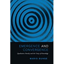 Emergence and Convergence: Qualitative Novelty and the Unity of Knowledge (Toronto Studies in Philosophy) by Mario Bunge (2014-07-09)
