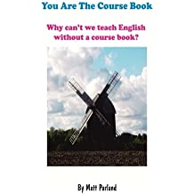 You Are The Course Book: Why can't we teach English without a course book?