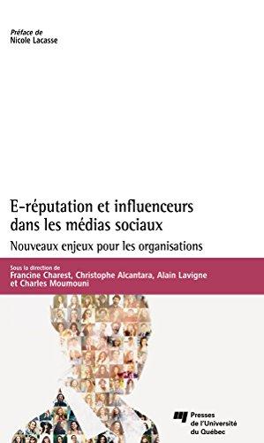 E-réputation et influenceurs dans les médias sociaux: Nouveaux enjeux pour les organisations par Francine Charest, Christophe Alcantara, Alain Lavigne, Charles Moumouni