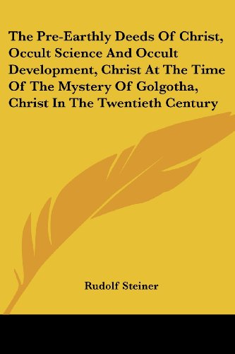 The Pre-Earthly Deeds of Christ, Occult Science and Occult Development, Christ at the Time of the Mystery of Golgotha, Christ in the Twentieth Century por Rudolf Steiner