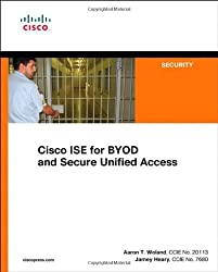 Cisco ISE for BYOD and Secure Unified Access: BYOD Network Security with ISE by Jamey Heary (10-Jun-2013) Paperback