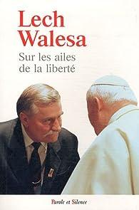 Sur les ailes de la liberté par Lech Walesa