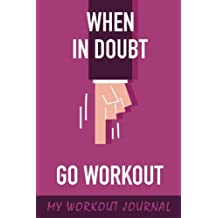 My Workout Journal: Go Workout, 6 x 9, 50 Daily Workout Logs