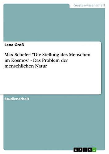 """Max Scheler: """"Die Stellung des Menschen im Kosmos"""" - Das Problem der menschlichen Natur"""