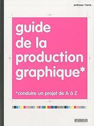 Guide de la production graphique : Conduire un projet de A à Z