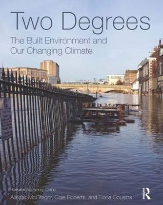 [(Two Degrees : The Built Environment and Our Changing Climate)] [By (author) Alisdair Mcgregor ] published on (December, 2012)