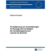 Die Bedeutung Von Umweltbelangen Im Planungsrecht Am Beispiel Der Immissionsgrenzwerte Nach Der 22. Bimschv (Europaeische Hochschulschriften/European University Studie)
