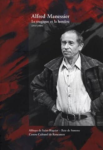 Alfred Manessier : Le tragique et la lumière