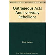 Outrageous Acts and Everyday Rebellions by Gloria Steinem (1985-03-01)